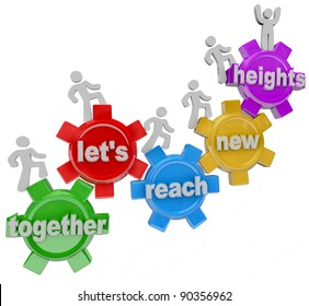 A team of people walking upward on connected gears with the words Together Let's Reach New Heights representing the success and improvement that can be gained by collaboration and cooperation