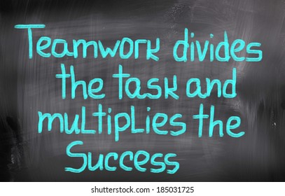 Teamwork Divides The Task And Multiplies The Success Concept