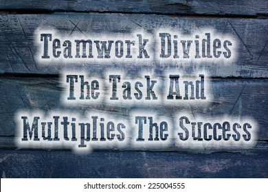 Teamwork Divides The Task And Multiplies The Success Concept text on background