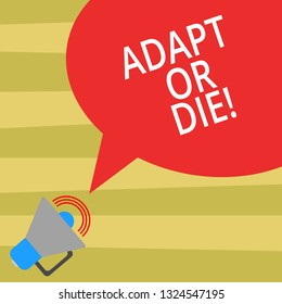 Text sign showing Adapt Or Die. Conceptual photo Be flexible to changes to continue operating your business Megaphone with Sound Volume Icon and Blank Color Speech Bubble photo.