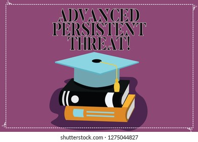 Text sign showing Advanced Persistent Threat. Conceptual photo unauthorized user gains access to a system Color Graduation Hat with Tassel 3D Academic cap photo Resting on Books.