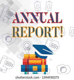 Text sign showing Annual Report. Conceptual photo financial summary of a company s is activities during the year Graduation Cap with Tassel Resting on Top of Stack of Colorful Thick Books.