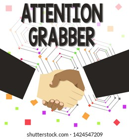 Text sign showing Attention Grabber. Conceptual photo Deanalysisding notice mainly by being prominent or outlandish Hand Shake Multiracial Male Business Partners Colleagues Formal Black Suits.