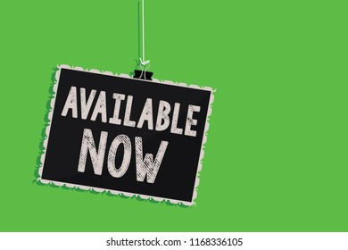 Text sign showing Available Now. Conceptual photo Handy Eligible Today Present Bachelor Here on Board Accessible Hanging blackboard message communication information sign green background.