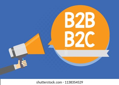 Text sign showing B2B B2C. Conceptual photo two types for sending emails to other people Outlook accounts Man holding megaphone loudspeaker orange speech bubble blue background.
