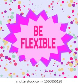 Text sign showing Be Flexible. Conceptual photo able to be easily modified to respond to altered circumstances Asymmetrical uneven shaped format pattern object outline multicolour design.