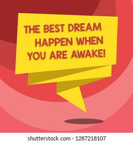 Text sign showing The Best Dream Happen When You Are Awake. Conceptual photo Stop dreaming start acting Folded 3D Ribbon Strip Solid Color Blank Sash photo for Celebration.