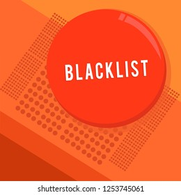 Text sign showing Blacklist. Conceptual photo list of showing or groups regarded as unacceptable or untrustworthy Circular Round Halftone Button Shining Reflecting Glossy with Shadow.