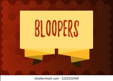 Text sign showing Bloopers. Conceptual photo Embarrassing errors Mistakes Fails Missteps Problems Failures