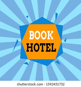 Text sign showing Book Hotel. Conceptual photo an arrangement you make to have a hotel room or accommodation Asymmetrical uneven shaped format pattern object outline multicolour design.
