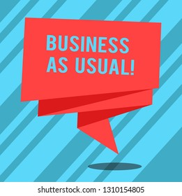 Text sign showing Business As Usual. Conceptual photo ongoing and unchanging state affairs despite difficulties Folded 3D Ribbon Strip Solid Color Blank Sash photo for Celebration.