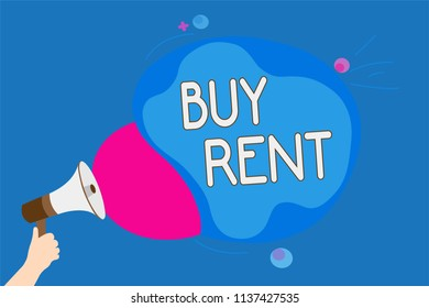 Text sign showing Buy Rent. Conceptual photo choosing between purchasing something or paying for usage Man holding Megaphone loudspeaker screaming talk colorful speech bubble.