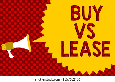 Text sign showing Buy Vs Lease. Conceptual photo Own something versus borrow it Advantages Disadvantages Megaphone loudspeaker yellow speech bubble message red background halftone.