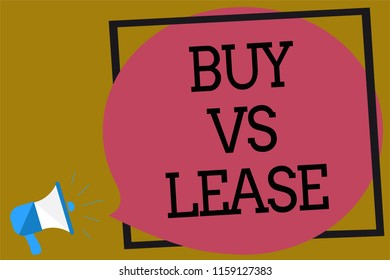 Text sign showing Buy Vs Lease. Conceptual photo Own something versus borrow it Advantages Disadvantages Megaphone loudspeaker loud screaming brown background frame speech bubble.