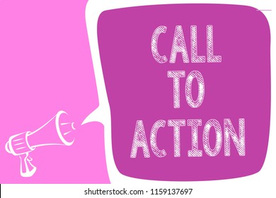Text sign showing Call To Action. Conceptual photo Encourage Decision Move to advance Successful strategy Megaphone loudspeaker speech bubble important message speaking out loud.