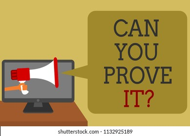 Text sign showing Can You Prove It question. Conceptual photo Asking Someone for evidence or approval Court Social media network convey lines messages ideas computer screen use.