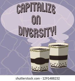 Text sign showing Capitalize On Diversity. Conceptual photo Bringing together workers with different ethnicity Two To Go Cup with Beverage and Steam icon Blank Speech Bubble photo.
