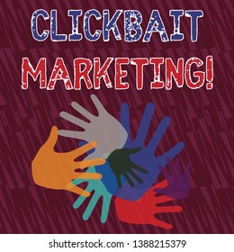 Text sign showing Clickbait Marketing. Conceptual photo Online content that aim to generate page views Color Hand Marks of Different Sizes Overlapping for Teamwork and Creativity.