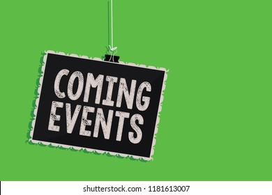 Text sign showing Coming Events. Conceptual photo Happening soon Forthcoming Planned meet Upcoming In the Future Hanging blackboard message communication information sign green background.