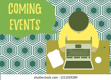 Text sign showing Coming Events. Conceptual photo Happening soon Forthcoming Planned meet Upcoming In the Future Upper view young man sitting working table laptop documents coffee cup pen.