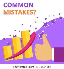 Text sign showing Common Mistakes question. Conceptual photo repeat act or judgement misguided or wrong Thumb Up Good Performance Success Escalating Bar Graph Ascending Arrow.