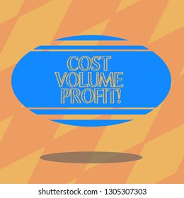 Text sign showing Cost Volume Profit. Conceptual photo form of cost accounting and It is simplified model Blank Color Oval Shape with Horizontal Stripe Floating and Shadow photo.
