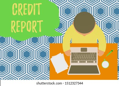 Text sign showing Credit Report. Conceptual photo Borrowing Rap Sheet Bill and Dues Payment Score Debt History Upper view young man sitting working table laptop documents coffee cup pen.