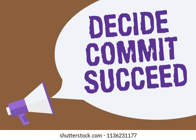 Text sign showing Decide Commit Succeed. Conceptual photo achieving goal comes in three steps Reach your dreams Hot issue announcement attention recall warning notice public message.