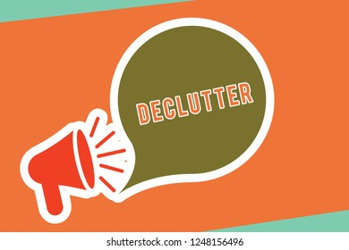 Text sign showing Declutter. Conceptual photo remove unnecessary items from untidy or overcrowded place Megaphone with Loudness icon and Blank Speech Bubble in Sticker Style.