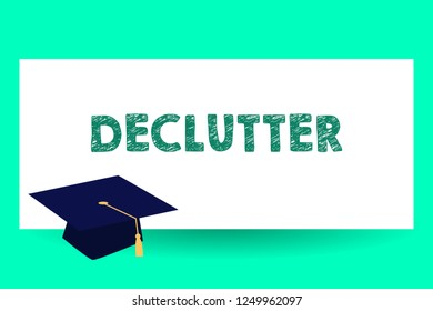 Text sign showing Declutter. Conceptual photo remove unnecessary items from untidy or overcrowded place Graduation hat with Tassel Scholar Academic cap Headgear for Graduates.