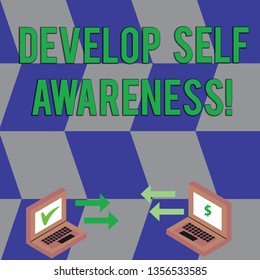 Text sign showing Develop Self Awareness. Conceptual photo What you think you become motivate and grow Exchange Arrow Icons Between Two Laptop with Currency Sign and Check Icons.