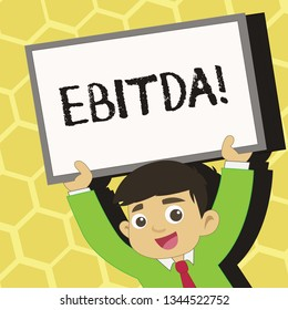 Text sign showing Ebitda. Conceptual photo Earnings Before Interest Taxes Depreciation Amortization Abbreviation Young Smiling Student Raising Upward Blank Framed Whiteboard Above his Head.