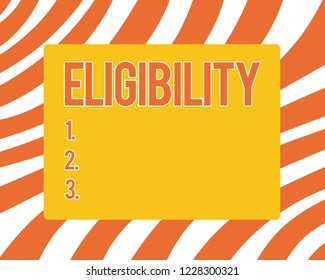 Text sign showing Eligibility. Conceptual photo State of having the right for doing or obtain something Proper