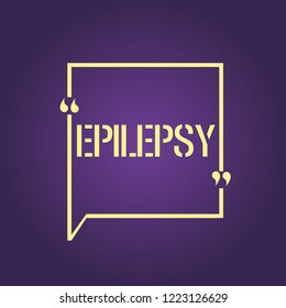 Text sign showing Epilepsy. Conceptual photo Fourth most common neurological disorder Unpredictable seizures