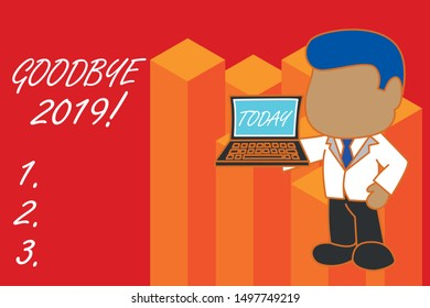 Text sign showing Goodbye 2019. Conceptual photo express good wishes when parting or at the end of last year Standing professional businessman holding open laptop right hand side.