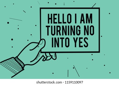 Text sign showing Hello I Am Turning No Into Yes. Conceptual photo Persuasive Changing negative into positive Man hand holding paper communicating information dots turquoise background.