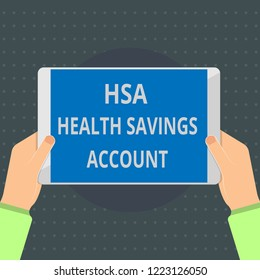 Text sign showing Hsa Health Savings Account. Conceptual photo Supplements one s is current insurance coverage