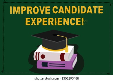 Text sign showing Improve Candidate Experience. Conceptual photo Develop jobseekers feeling during recruitment Color Graduation Hat with Tassel 3D Academic cap photo Resting on Books.