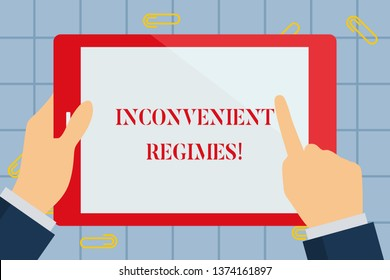 Text sign showing Inconvenient Regimes. Conceptual photo overly strict adherence to a strategic planning regime Hand Holding Pointing Touching Blank Rectangular Color Tablet White Screen.