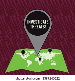 Text sign showing Investigate Threats. Conceptual photo carry out a systematic inquiry on potential danger Colorful Huge Location Marker Pin Pointing to an Area or GPS Address on Map.