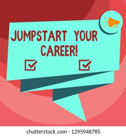 Text sign showing Jumpstart Your Career. Conceptual photo Make it work successfully after a period of failure Folded 3D Ribbon Sash Megaphone Speech Bubble photo for Celebration.