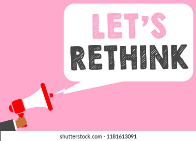 Text sign showing Let s is Rethink. Conceptual photo an Afterthought To Remember Reconsider Reevaluate Man holding megaphone loudspeaker speech bubble message speaking loud.