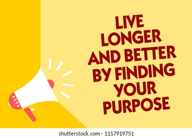 Text sign showing Live Longer And Better By Finding Your Purpose. Conceptual photo Look for a goal set mission Megaphone loudspeaker yellow background important message speaking loud.