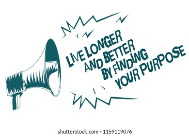 Text sign showing Live Longer And Better By Finding Your Purpose. Conceptual photo Look for a goal set mission Gray megaphone loudspeaker important message screaming speaking loud.