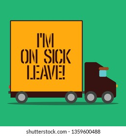 Text sign showing I M On Sick Leave. Conceptual photo absence from work school permitted because of illness Delivery Lorry Truck with Blank Covered Back Container to Transport Goods.