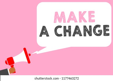 Text sign showing Make A Change. Conceptual photo Create a Difference Alteration Have an Effect Metamorphose Man holding megaphone loudspeaker speech bubble message speaking loud.