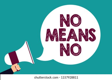 Text sign showing No Means No. Conceptual photo Stop abuse gender violence Negative response Sexual harassment Man holding megaphone loudspeaker speech bubble screaming green background.