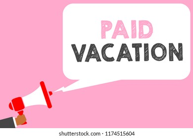 Text sign showing Paid Vacation. Conceptual photo Sabbatical Weekend Off Holiday Time Off Benefits Man holding megaphone loudspeaker speech bubble message speaking loud.