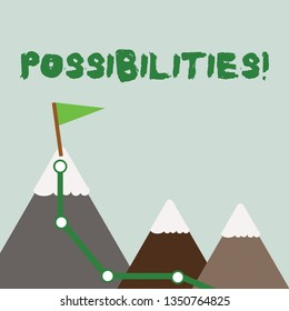 Text sign showing Possibilities. Conceptual photo Things that may happen or be the case State of being possible Three Mountains with Hiking Trail and White Snowy Top with Flag on One Peak.