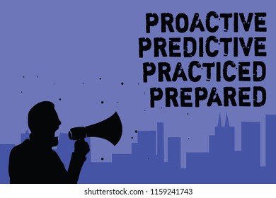 Text sign showing Proactive Predictive Practiced Prepared. Conceptual photo Preparation Strategies Management Man holding megaphone speaking politician making promises blue background.